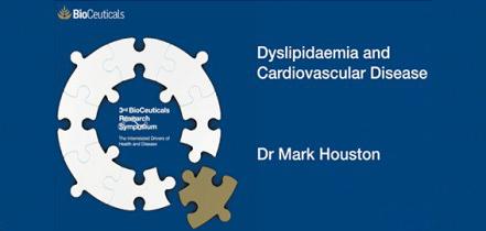 Dyslipidaemia and Cardiovascular Disease, Dr Mark Houston