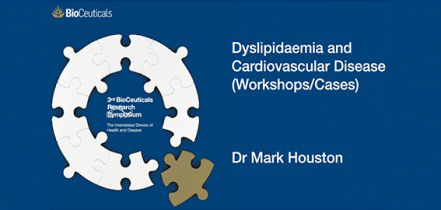 Dyslipidaemia and Cardiovascular Disease Workshop and Cases, Dr Mark Houston