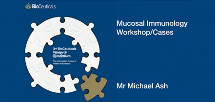 Mucosal Immunology, Workshop and Cases presented by Dr Michael Ash