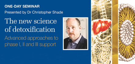 Dr Christopher Shade: The new science of detoxification: Advanced approaches to phase I, II and III support