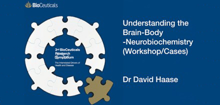 Understanding the Brain Body Neurobiochemistry, Workshops and Cases presented by Dr David Haase