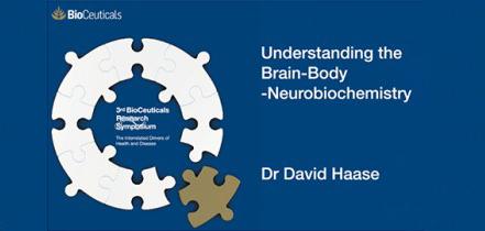 Understanding the Bran Body Neurobiochemistry, Dr David Haase