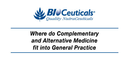 Where do Complementary and Alternative Medicine fit into General Practice