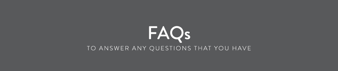 FAQs - To answer any questions that you have