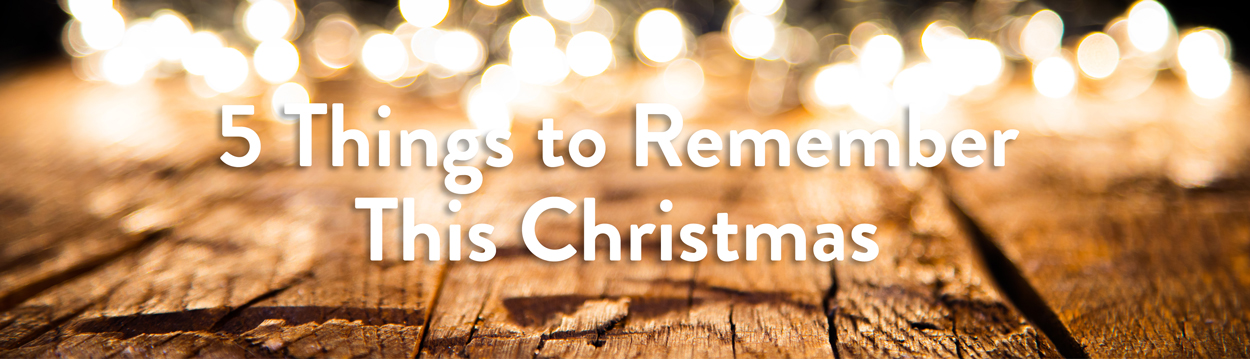 5 THINGS TO REMEMBER THIS CHRISTMAS photo